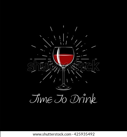 Time To Drink - Red Wine Glass . Vector Illustration. glass of wine. Goblet of wine. wine glass. glasses. wine goblet. glass of wine. Goblet of wine. wine glass. glasses. wine goblet. glass of wine.  - stock vector
