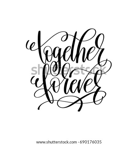 Together Forever Black And White Hand Lettering Script To Wedding Holiday Invitation Celebration Marriage Phrase