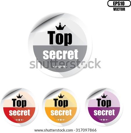 Top Secret Colorful Label And Sticker With Crown And Stars. Of The Highest Secrecy; Highly Confidential. - Vector. - stock vector