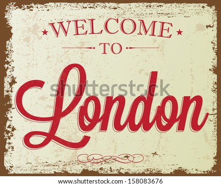 "Touristic Retro Vintage Greeting sign, Typographical background ""Welcome to London"", Vector design. Texture effects can be easily turned off. - stock vector"