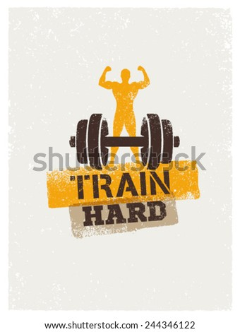 Train Hard. Sport and Fitness Motivation Poster. Creative Grunge Vector Concept - stock vector