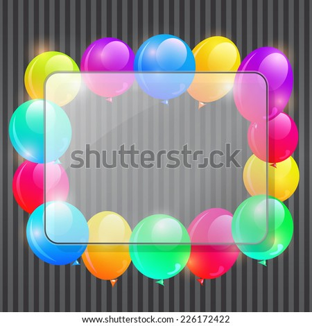 Transparent Glass Frame on Gray Stripe Pattern with Copy Space and Bright Balloons. Vector Illustration. - stock vector