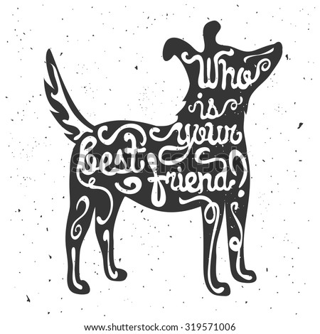Trendy hand drawn style hipster vector illustration, typographic poster with dog's silhouette and quote. Who is your best friend? Vintage t-shirt print design, home decoration, greeting card - stock vector