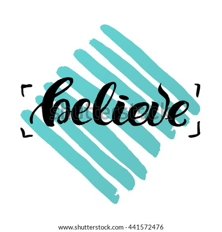 "trendy lettering poster. Hand drawn calligraphy. concept handwritten poster. ""believe"" creative graphic template brush fonts inspirational quotes. motivational  illustration"