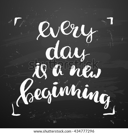 "trendy lettering poster. Hand drawn calligraphy. concept handwritten poster. ""every day is a new beginning"" creative graphic template brush fonts inspirational  quotes"