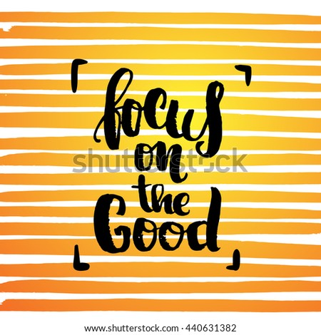 """trendy lettering poster. Hand drawn calligraphy. concept handwritten poster. """"focus on the good"""" creative graphic template brush fonts inspirational quotes  - stock vector"""