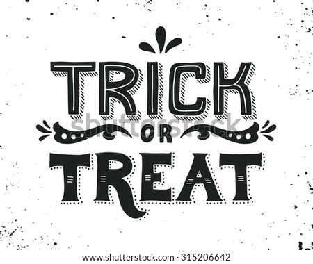 Trick or treat. Hand drawn Halloween lettering. This illustration can be used as a greeting card, poster or print.