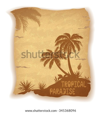 Tropical Landscape, Sea Island with Palm Trees, Flowers and Grass Silhouettes and Inscription on Vintage Background of an Old Sheet of Paper. Eps10, Contains Transparencies. Vector