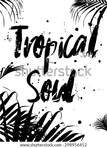 Tropical leaves with slogan on it,monochrome look in vector - stock vector