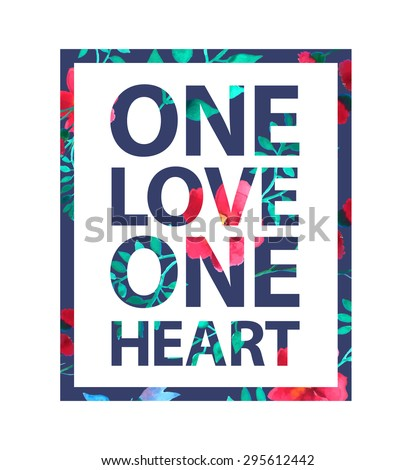 """Tropical print love slogan. """"One love one heart"""" quote for t-shirt and other uses - stock vector"""