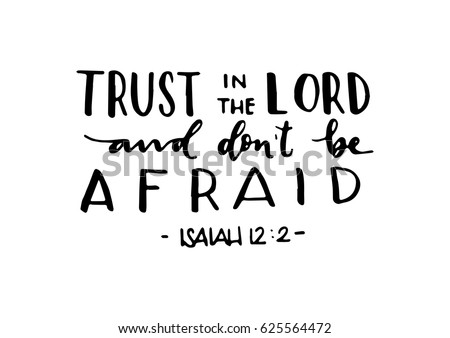 Trust In The Lord And Dont Be Afraid Hand Lettered Quote Bible