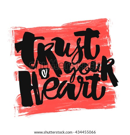 Trust your heart concept hand lettering motivation poster. Artistic modern brush calligraphy. Handdrawn  design for a logo, greeting cards, invitations, posters, banners, t-shirts.