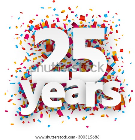 Twenty five years paper sign over confetti. Vector holiday illustration.