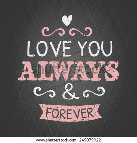 Typographic chalkboard design greeting card for Valentine's Day. Love You Always and Forever. - stock vector