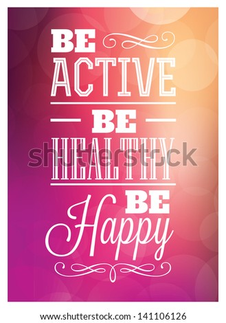 Typographic Poster Design - Be Active Be Healthy Be Happy - stock vector