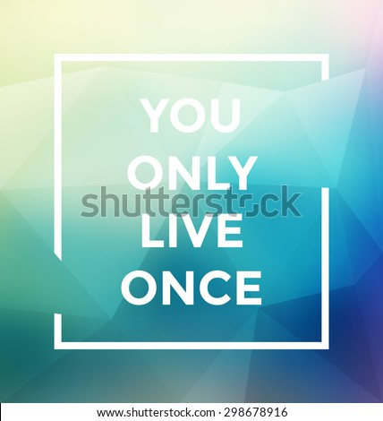 Typographic Poster Design - You Only Live Once - Geometric Background with trendy frame - stock vector