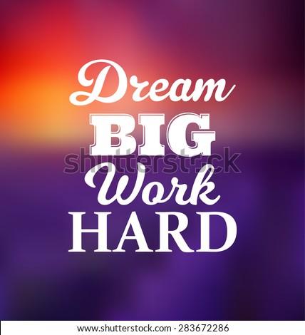 work hard dream big stock images royalty free images vectors shutterstock. Black Bedroom Furniture Sets. Home Design Ideas