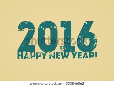 Typographic retro Happy New Year 2016 card design. Grunge vector illustration. - stock vector