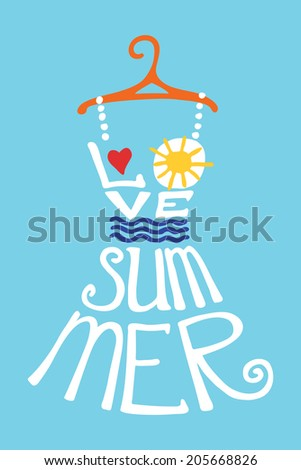"""Typography dress Design.Silhouette of woman dress from words with hanger,heart,sun.The message """"I love summer"""".Fashion illustration .To use label, sticker .Fun doodle in vector. - stock vector"""