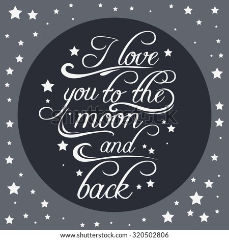 Typography poster with a romantic quote. I love you to the moon and back. For valentines day  or save the date card, print on t-shirts and bags. Hipster style. Inspirational illustration. Lettering - stock vector