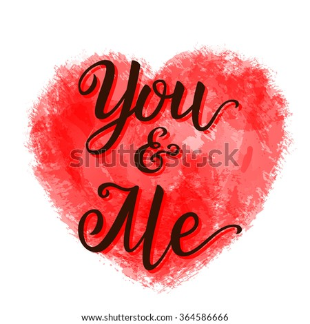 Valentine Day hand lettering typography poster.' You and me' calligraphy inscription with watercolor heart on white background. For posters, cards, party decorations. Romantic vector illustration - stock vector