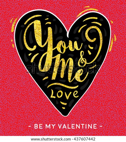 Valentine greeting love card. You and me in heart. Golden foil texture. Gold on black calligraphy vector illustration.