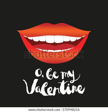 "Valentine's day greeting card. Smiling woman mouth with red lips and white teeth. Handwritten text: ""O, be my Valentine"". White chalk on black  background. Modern vector card template. - stock vector"