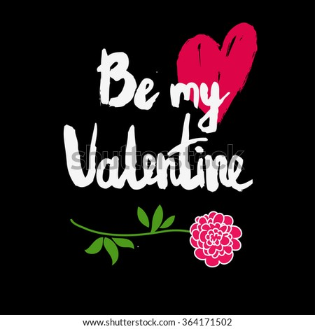 Valentines day greeting card. Be my Valentine. Lettering, calligraphy and typography. Made with ink - stock vector