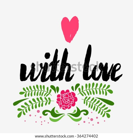 Valentines day greeting card. With love. Lettering, calligraphy and typography. Made with ink and brush. Print on t-shirts and bags, Valentine's day or Save the date card.  - stock vector