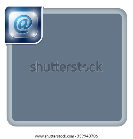 Vector abstract frame for your text and email symbol