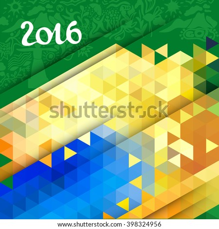 Vector abstract geometric background in Brazil color concept. Geometric color pattern with inscription 2016.Triangle decor,text separately from the background - stock vector