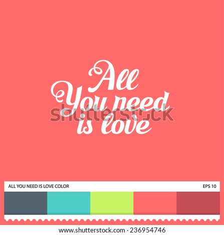 Vector All you need is Love hand lettering label - handmade calligraphy and thematic color swatches - stock vector