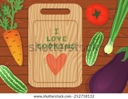 "Vector background with a cutting board and different vegetables: carrot, tomato, cucumber, onion, eggplant on the wooden table. Cooking background. Beautiful poster with text ""I love cooking"". - stock vector"