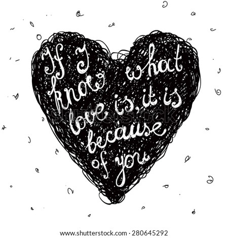 """Vector black and white love quote, phrase on the hand drawn doodle heart. """"If I know what love is, it is because of you"""". - stock vector"""