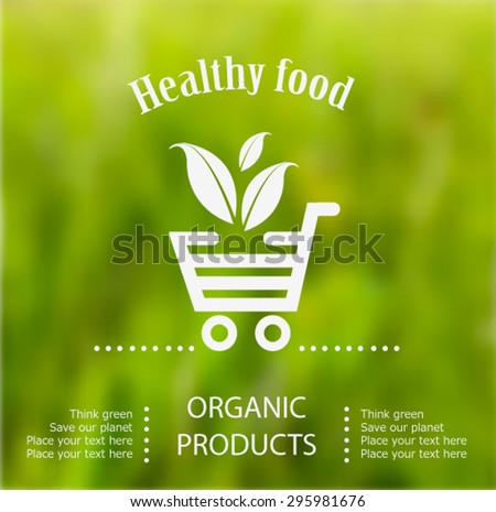 Vector blurred nature background with eco label of Organic Farm Fresh Food. Think green. Premium quality green product. Quote. Environmental protection. Green Eco Shopping Cart. - stock vector