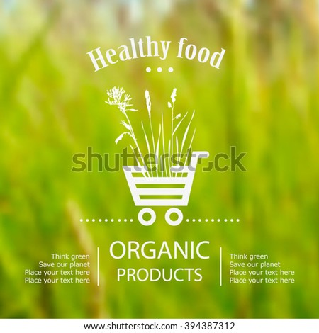 Vector blurred nature background with eco label of Organic Farm Fresh Food. Think green. Premium quality green product. Quote. Environmental protection. Green Eco Shopping Cart.