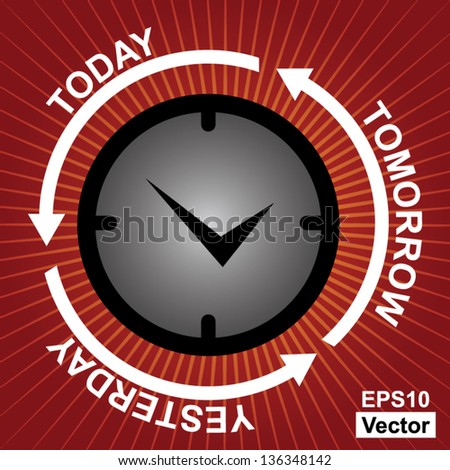 Vector : Business and Finance or Time Management Concept Present By Clock With Today, Tomorrow and Yesterday Arrow Around in Red Shiny Background - stock vector