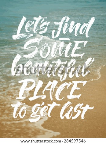 "Vector calligraphic inscription on sea side background. ""Let's find some beautiful place to get lost"" poster or greeting card. Lettering collection - stock vector"