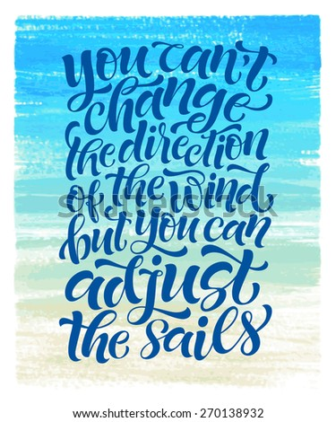 "Vector calligraphic inscription on watercolor background. ""You can't change the direction of the wind but you can adjust the sails"" poster or postcard. Typography collection - stock vector"