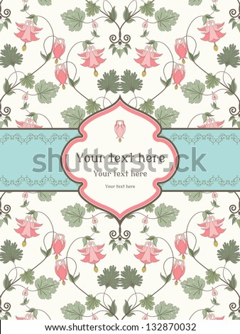 Vector card. Vintage pattern in modern style. Aquilegia plants contain  flowers, buds and leaves. Pink and green. Frame for your text. Perfect for invitations, announcement or greetings. - stock vector