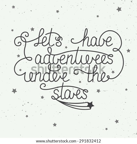 Vector card with hand drawn unique typography design element for greeting cards and posters. Let's have adventures under the stars with little stars on vintage background - stock vector