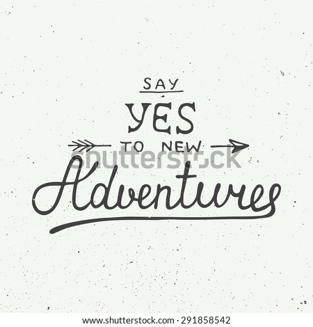 Vector card with hand drawn unique typography design element for greeting cards and posters. Say yes to new adventures on vintage background - stock vector