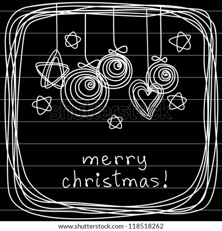 Vector christmas balls, stars, heart, frame of doodles. Greeting card made of chalk on blackboard. Festive background with text box, sample lettering. Simple illustration in childish hand drawn style - stock vector