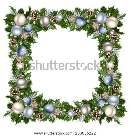 Vector Christmas frame with blue and silver balls, fir branches, cones, holly and mistletoe. - stock vector