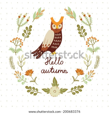 """Vector floral card with wreath from flowers, berries, leaves, branches, cute smiling owl and text """"Hello autumn"""". Vintage natural background - stock vector"""