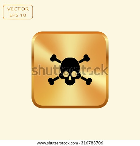 Vector gold button with sign of danger to life. skull and crossbones