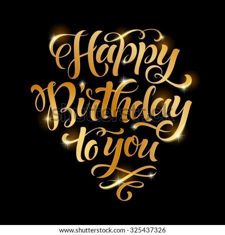 Vector golden text on black background. Happy birthday to you lettering for invitation and greeting card, prints and posters. Hand drawn inscription, calligraphic design - stock vector