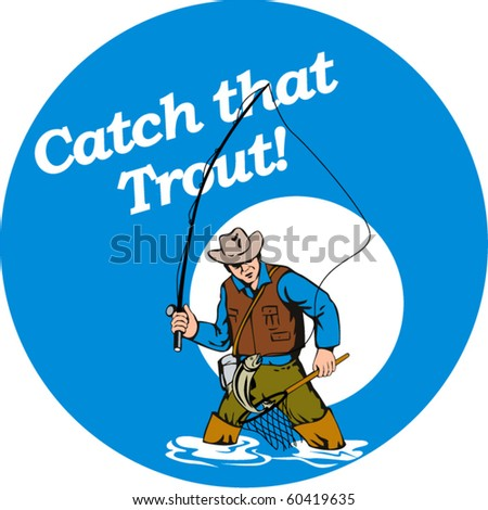 "vector graphic design illustration of Fly fisherman fishing catching trout with fly rod reel and net with text wording   ""catch that trout!"" set inside a blue circle done in retro style - stock vector"