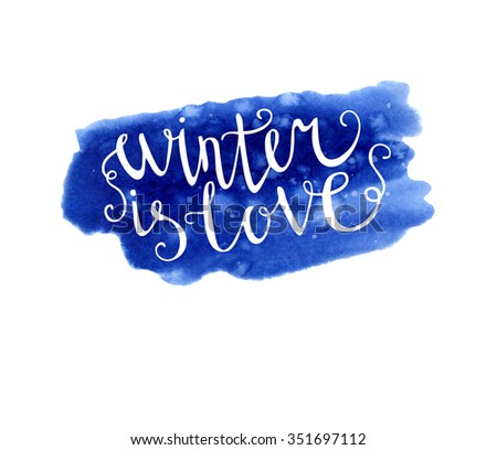 Vector hand drawn illustration Winter is love. Bright blue texture and white hand written inscription. Lettering on bright colorful background. - stock vector