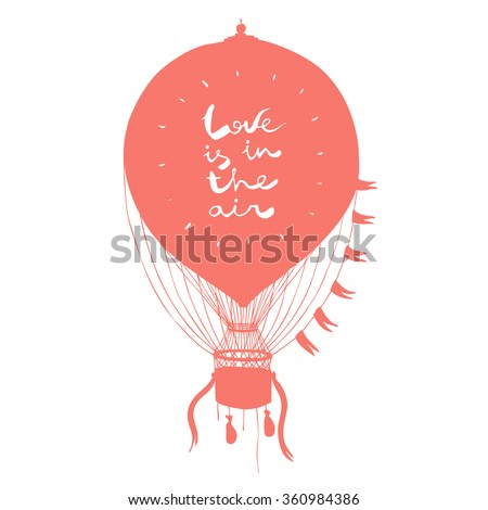 vector hand drawn illustration with an air balloon and text Love Is In The Air  - stock vector